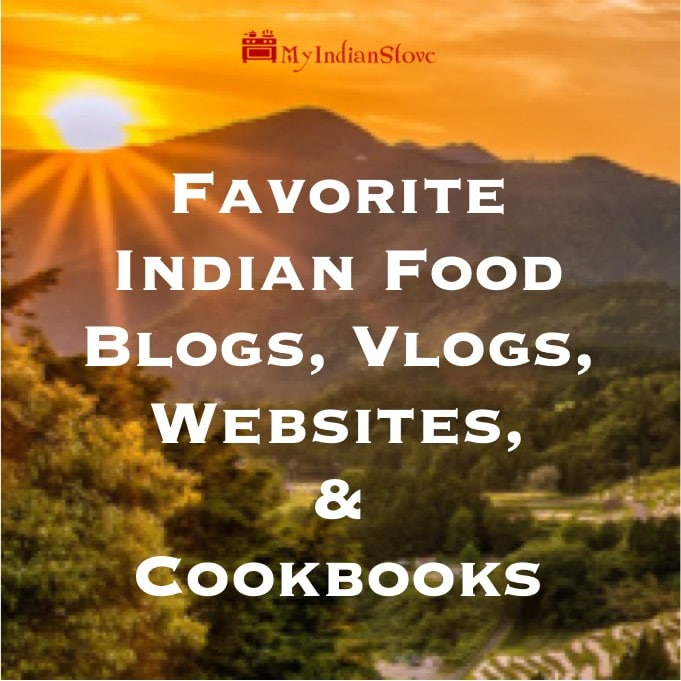 Best Indian Recipes Sources ~ Favorite cookbooks, blogs and vlogs for the best Indian recipes.