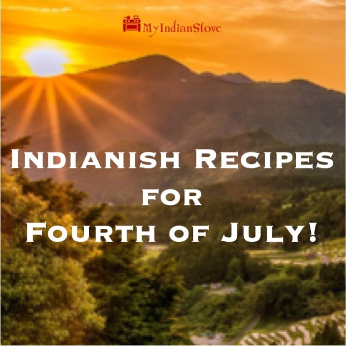 Indianish Recipes for Fourth of July! Family favorite summer recipes with an Indian-ish twist. There are flavorful side dishes, mains, and luscious desserts.