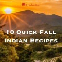 10 Fall Quick Indian Recipes