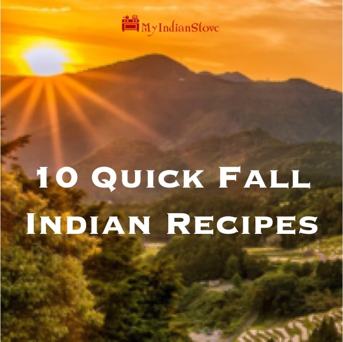 10 Fall Quick Indian Recipes ~ A collection of quick sweet and savory recipes for the cooking weary. All with Indian flavors.